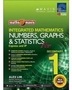 Maths @ Mavis Integrated Mathematics Numbers, Graphs & Statistics for Secondary 1