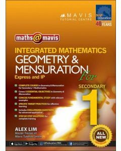 Maths @ Mavis Integrated Mathematics Geometry & Mensuration for Secondary 1