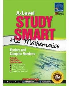 A-Level Study Smart H2 Mathematics: Vectors and Complex Numbers