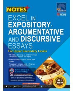 Notes+ Excel in Expository, Argumentative & Discursive Essays for Upper Secondary Levels