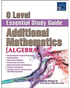 O Level Additional Mathematics Essential Study Guide [Algebra]
