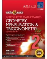 Maths @ Mavis Integrated Mathematics Geometry, Mensuration & Trigonometry for Secondary 2